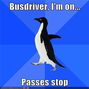 Busdriver, I'm on...  Passes stop