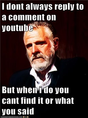 I dont always reply to a comment on youtube  But when i do you cant find it or what you said