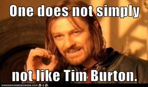 One does not simply  not like Tim Burton.