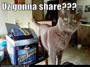 Uz gonna share???