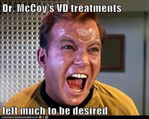 Dr. McCoy's VD treatments  left much to be desired
