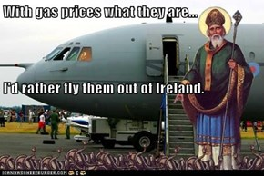 With gas prices what they are...  I'd rather fly them out of Ireland.