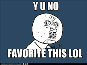 Y u no favorite
