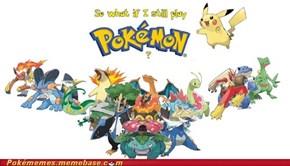 So What If I Still Play Pokémon