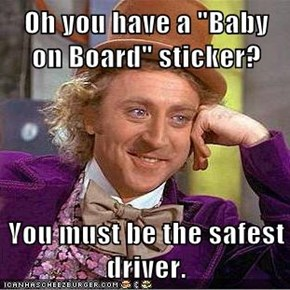 "Oh you have a ""Baby on Board"" sticker?  You must be the safest driver."