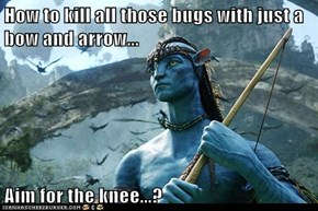 How to kill all those bugs with just a bow and arrow...  Aim for the knee...?