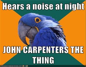Hears a noise at night  JOHN CARPENTERS THE THING