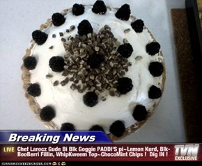 Breaking News - Chef Larocz Gude Bi Blk Goggie PADDI'S pi~Lemon Kurd, Blk-BooBerri Fillin, WhipKweem Top~ChocoMint Chips !  Dig IN !