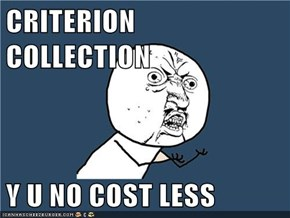 CRITERION COLLECTION  Y U NO COST LESS