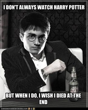 I DON'T ALWAYS WATCH HARRY POTTER