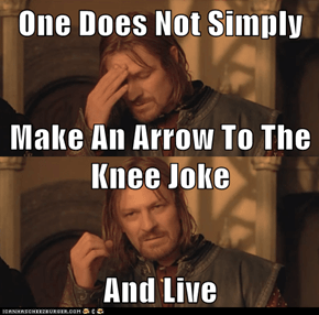 One Does Not Simply Make An Arrow To The Knee Joke And Live