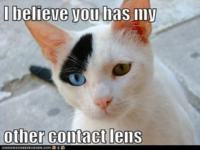 I believe you has my  other contact lens