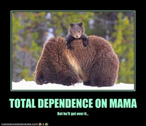 TOTAL DEPENDENCE ON MAMA