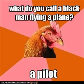 what do you call a black man flying a plane?