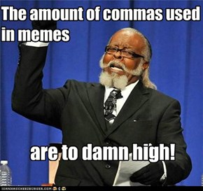 The amount of commas used in memes