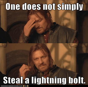One does not simply  Steal a lightning bolt.