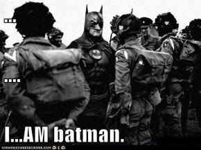 ... .... I...AM batman.