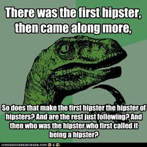 There was the first hipster, then came along more,