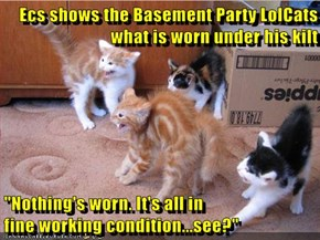 "Ecs shows the Basement Party LolCats what is worn under his kilt  ""Nothing's worn. It's all in                               fine working condition...see?"""