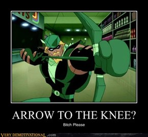 ARROW TO THE KNEE?