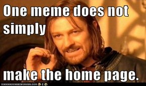 One meme does not simply  make the home page.