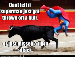 Cant tell if superman just got thrown off a bull,