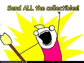 Send ALL the collectibles!