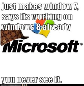 just makes window 7, says its working on windows 8 already  you never see it.