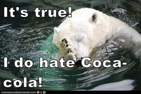 It's true!  I do hate Coca-cola!
