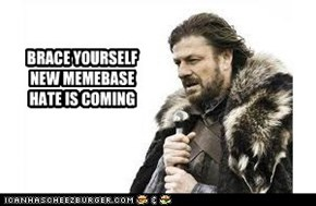BRACE YOURSELF  NEW MEMEBASE HATE IS COMING