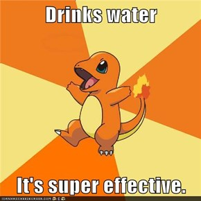 Drinks water  It's super effective.