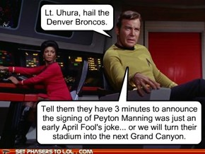 Lt. Uhura, Hail The Denver Broncos...
