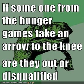 If some one from the hunger games take an arrow to the knee  are they out or disqualified