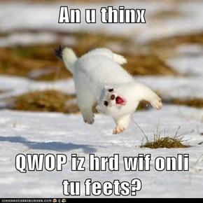 An u thinx  QWOP iz hrd wif onli tu feets?