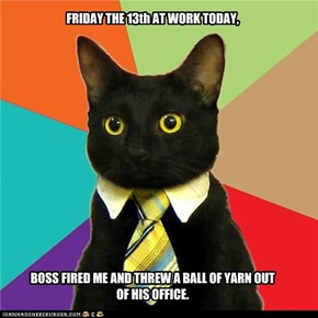 FRIDAY THE 13th AT WORK TODAY,