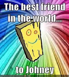 The best friend in the world...  to Johney