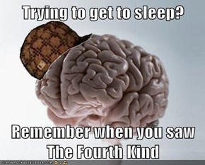 Trying to get to sleep?  Remember when you saw The Fourth Kind