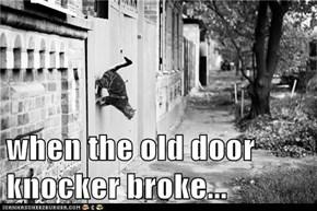when the old door knocker broke...
