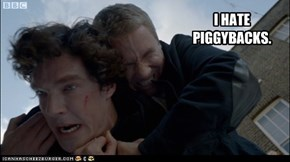 I HATE PIGGYBACKS.