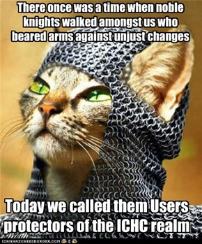 There once was a time when noble knights walked amongst us who beared arms against unjust changes