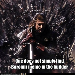 One does not simply find Boromir meme in the builder