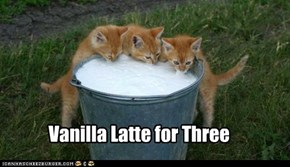 Vanilla Latte for Three