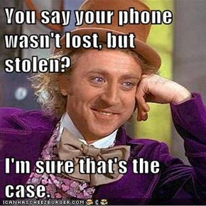 You say your phone wasn't lost, but stolen?   I'm sure that's the case.