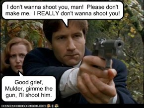 Well If You're Gonna Cry About It, Mulder...