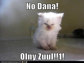No Dana!  Olny Zuul!!1!