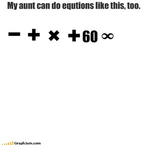 My aunt can do equtions like this, too.