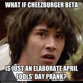 "CHEEZY 2012: please yell ""April fools!"" & end it..."