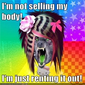 I'm not selling my body!  I'm just renting it out!