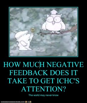 HOW MUCH NEGATIVE FEEDBACK DOES IT TAKE TO GET ICHC'S ATTENTION?