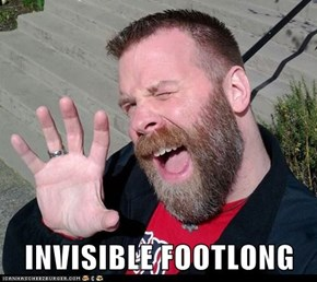 INVISIBLE FOOTLONG